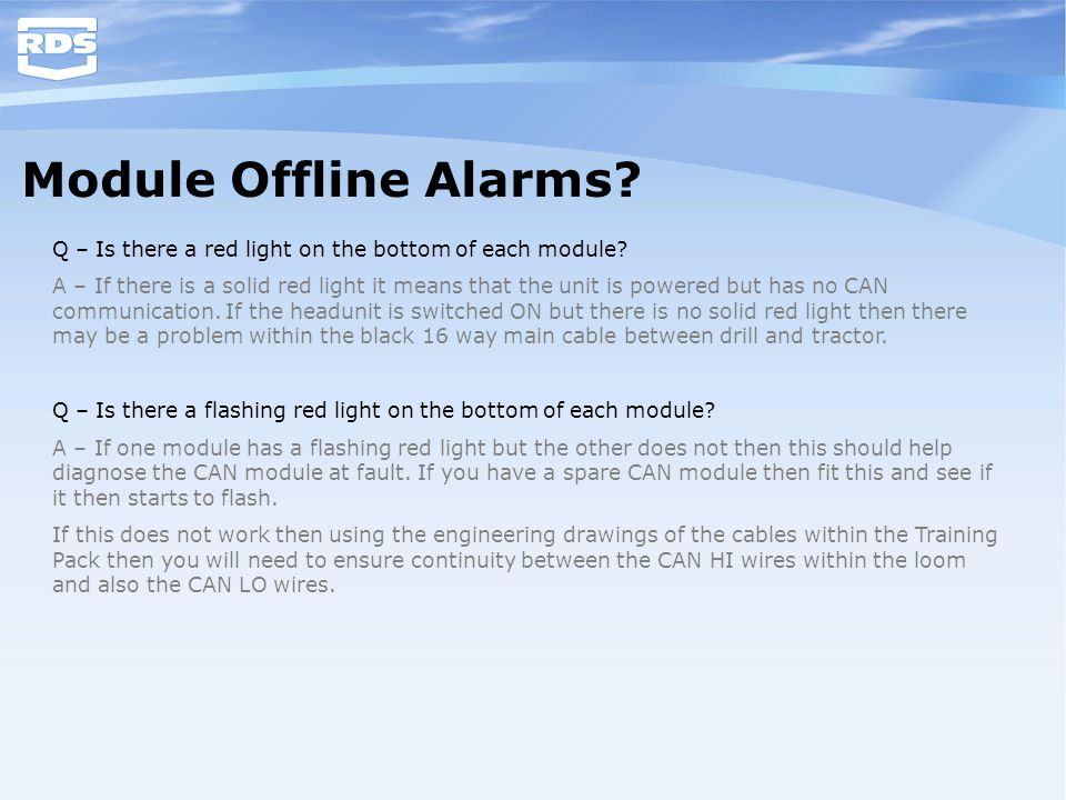 Module Offline Alarms? Q – Is there a red light on the bottom of each module? A – If there is a solid red light it means that the unit is powered but