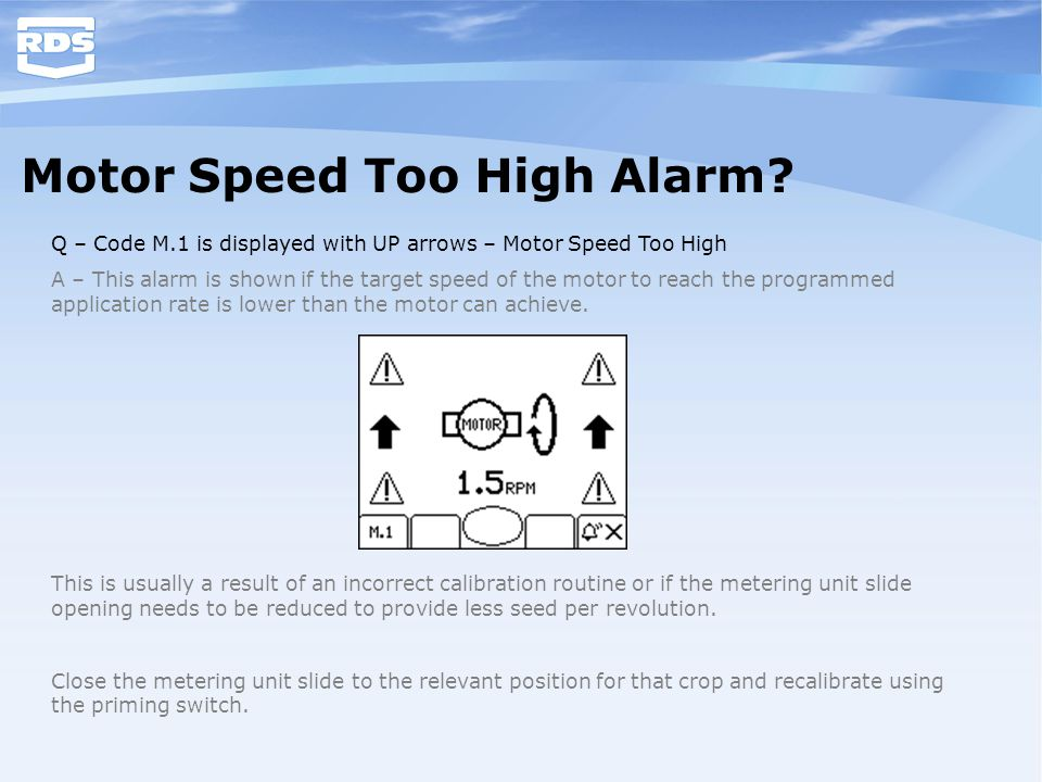 Motor Speed Too High Alarm? Q – Code M.1 is displayed with UP arrows – Motor Speed Too High A – This alarm is shown if the target speed of the motor t