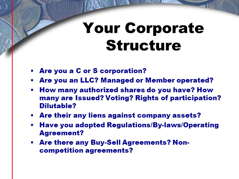 Your Corporate Structure Are you a C or S corporation.