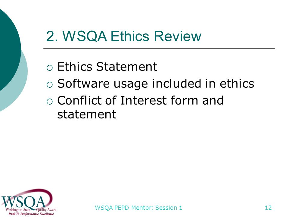 WSQA PEPD Mentor: Session 1 2. WSQA Ethics Review  Ethics Statement  Software usage included in ethics  Conflict of Interest form and statement 12