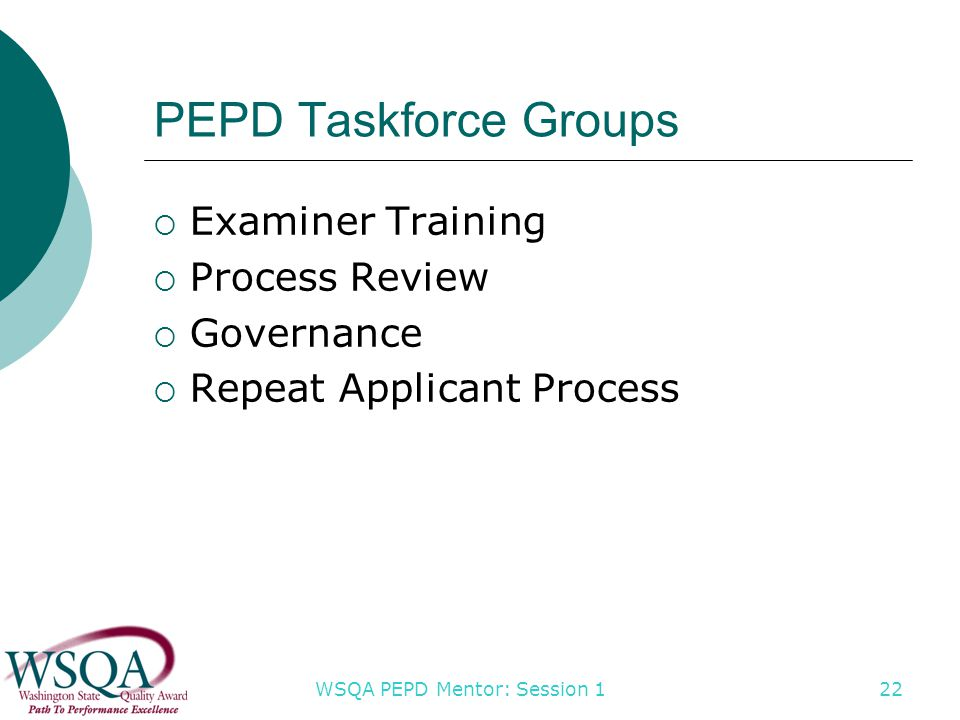 WSQA PEPD Mentor: Session 1 PEPD Taskforce Groups  Examiner Training  Process Review  Governance  Repeat Applicant Process 22