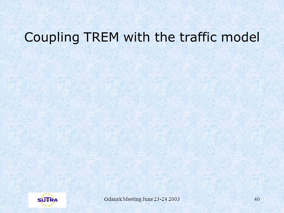 Gdansk Meeting June 23-24 200340 Coupling TREM with the traffic model