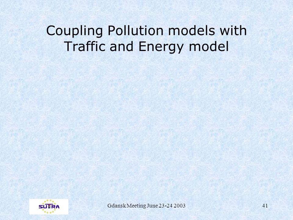 Gdansk Meeting June 23-24 200341 Coupling Pollution models with Traffic and Energy model