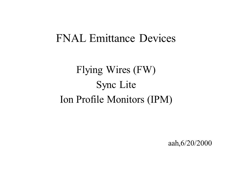 FNAL Emittance Devices Flying Wires (FW) Sync Lite Ion Profile Monitors (IPM) aah,6/20/2000