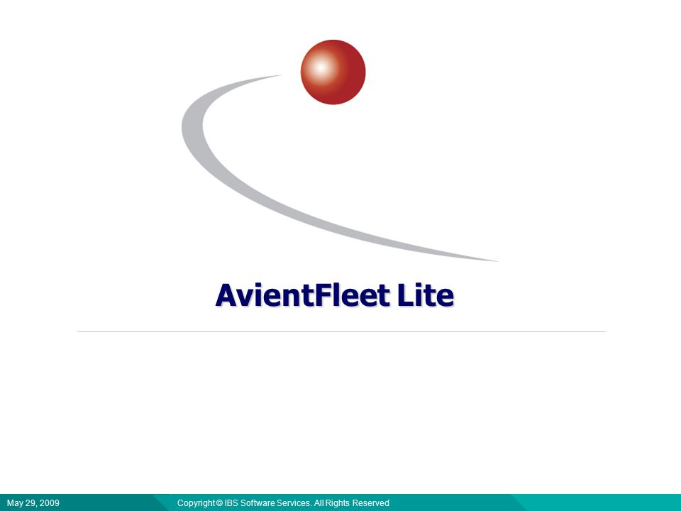 AvientFleet Lite Copyright © IBS Software Services. All Rights Reserved May 29, 2009