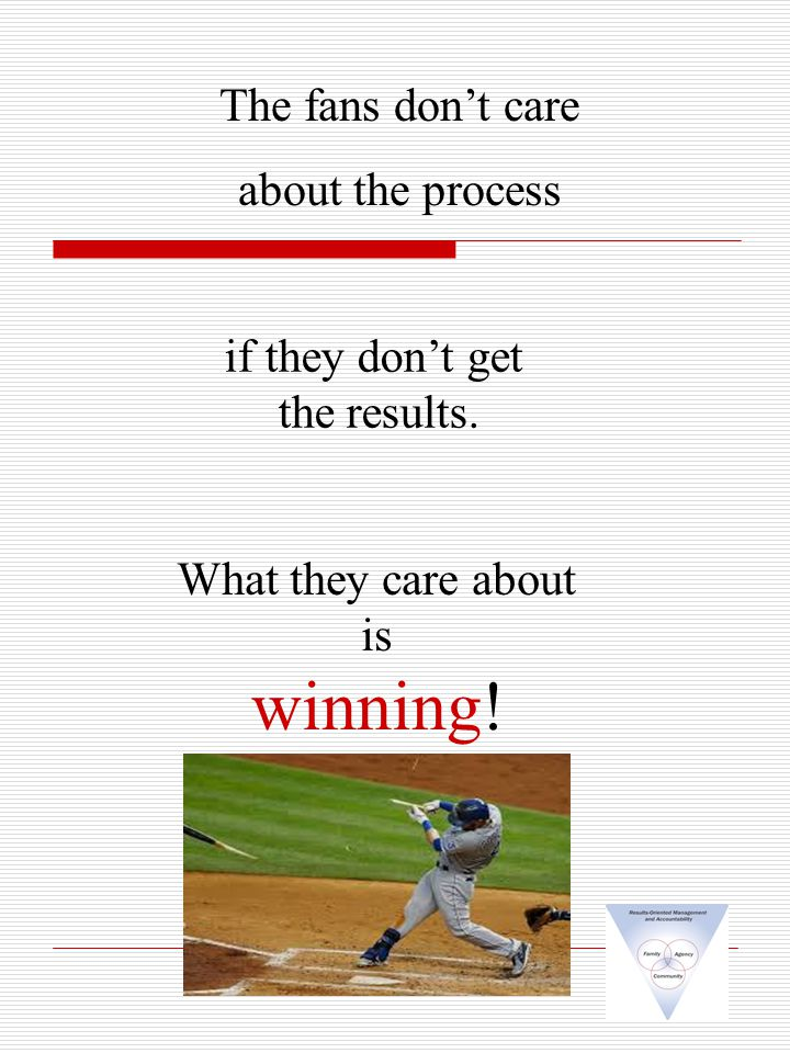 if they don't get the results. What they care about is winning.