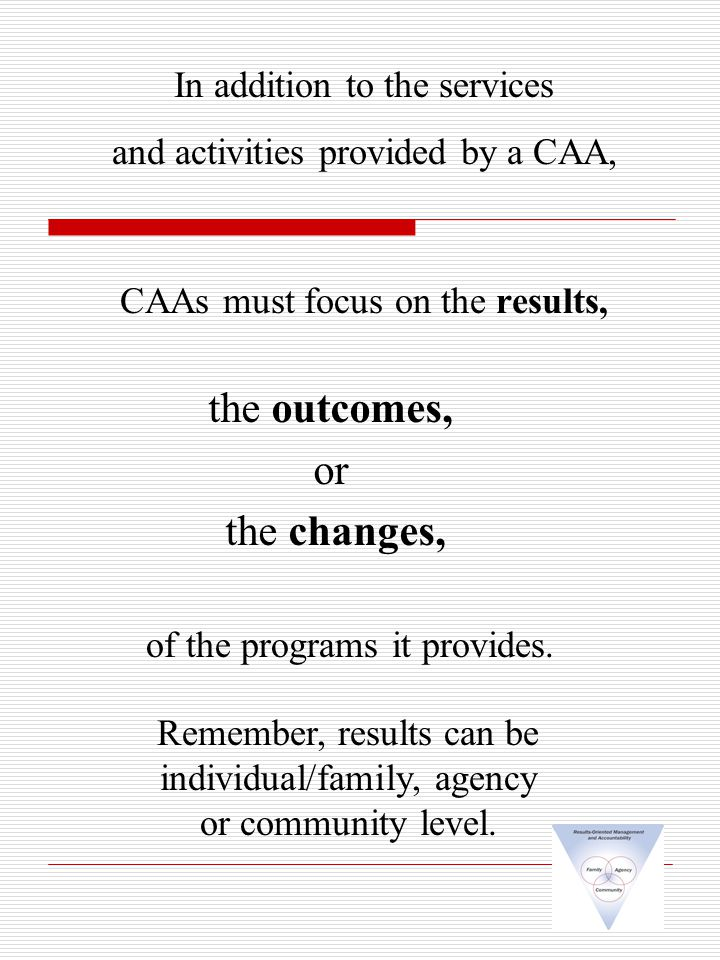 CAAs must focus on the results, In addition to the services and activities provided by a CAA, of the programs it provides.
