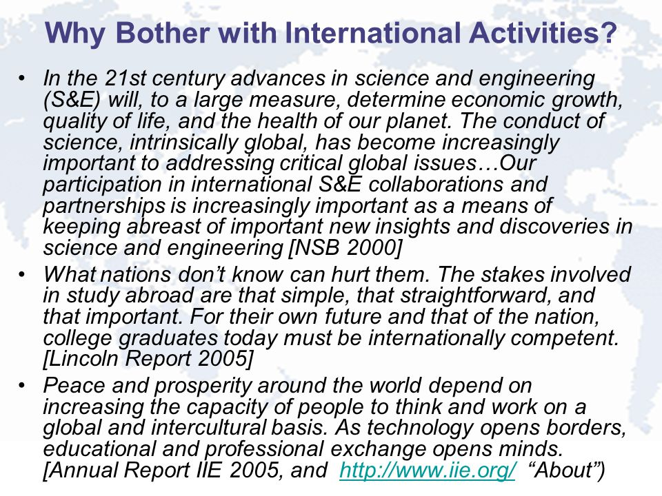 Why Bother with International Activities? In the 21st century advances in science and engineering (S&E) will, to a large measure, determine economic g