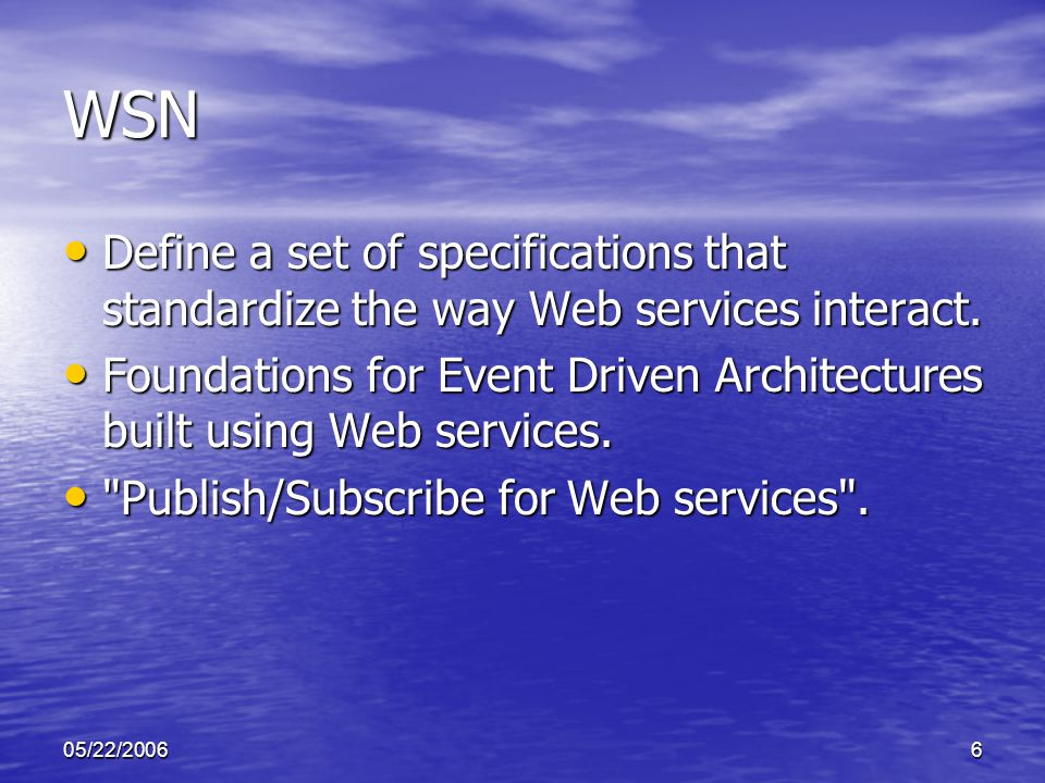 05/22/20066 WSN Define a set of specifications that standardize the way Web services interact.