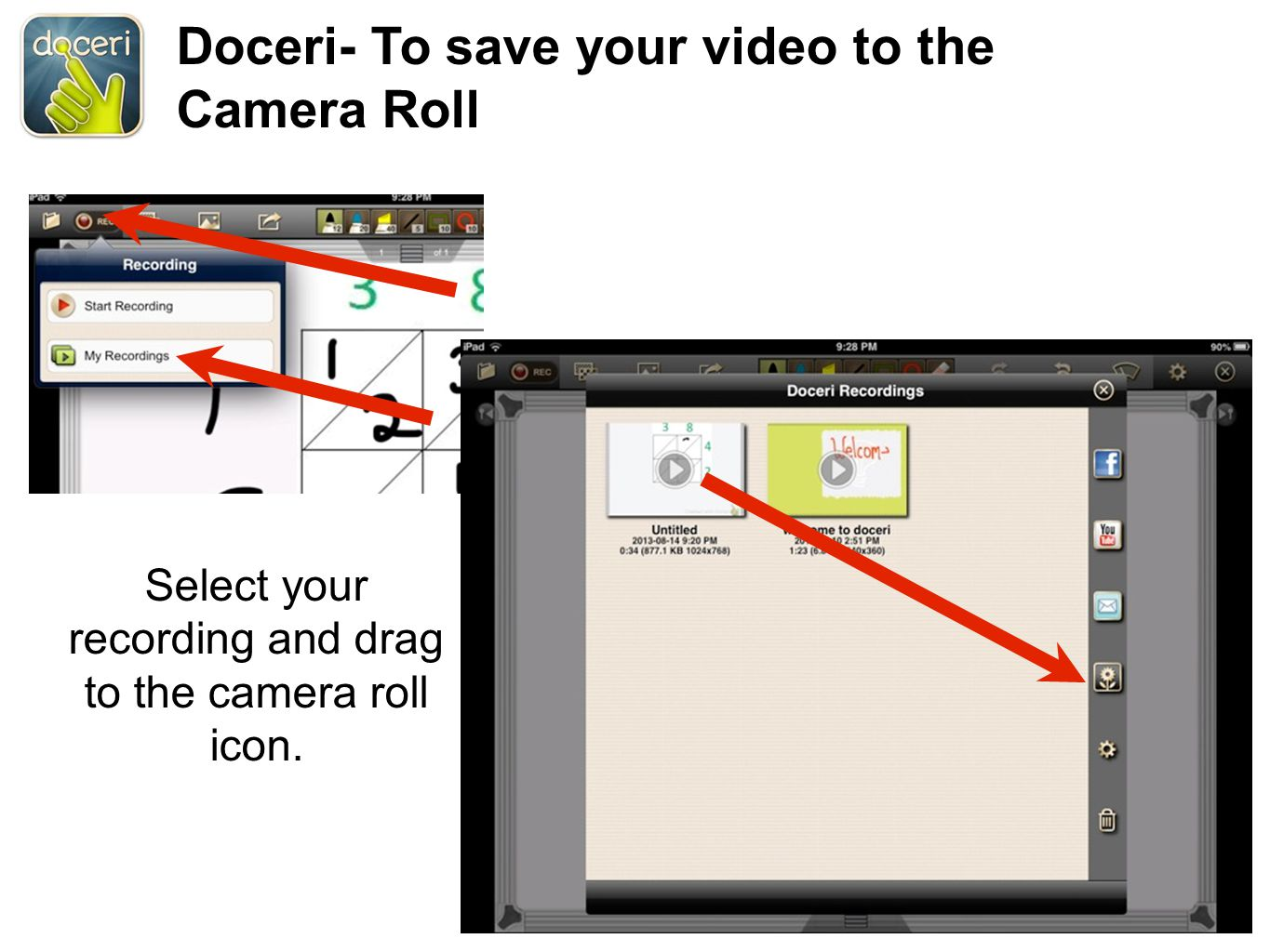 Doceri- To save your video to the Camera Roll Select your recording and drag to the camera roll icon.
