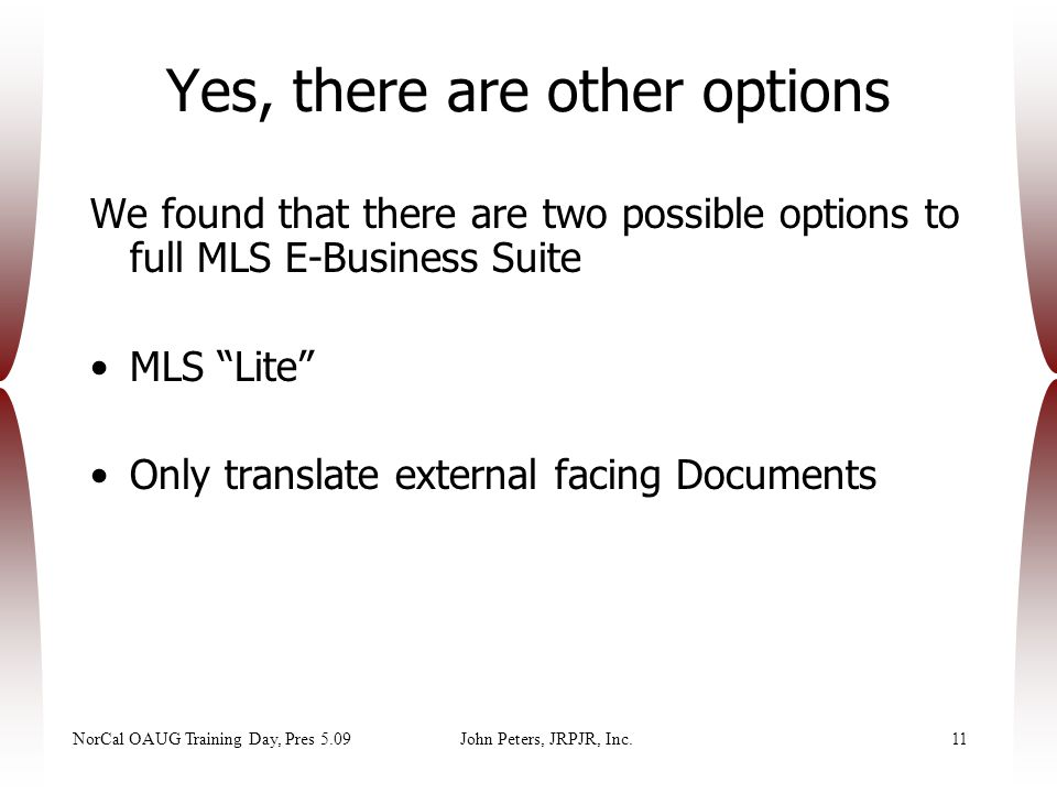 "NorCal OAUG Training Day, Pres 5.09John Peters, JRPJR, Inc.11 We found that there are two possible options to full MLS E-Business Suite MLS ""Lite"" Onl"