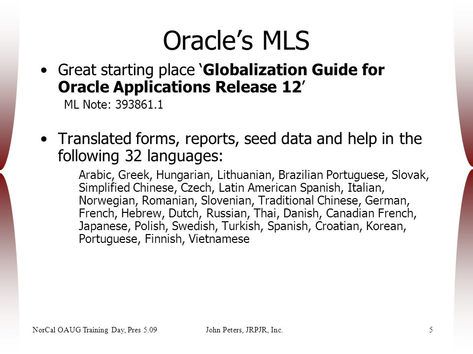 NorCal OAUG Training Day, Pres 5.09John Peters, JRPJR, Inc.5 Great starting place 'Globalization Guide for Oracle Applications Release 12' ML Note: 39