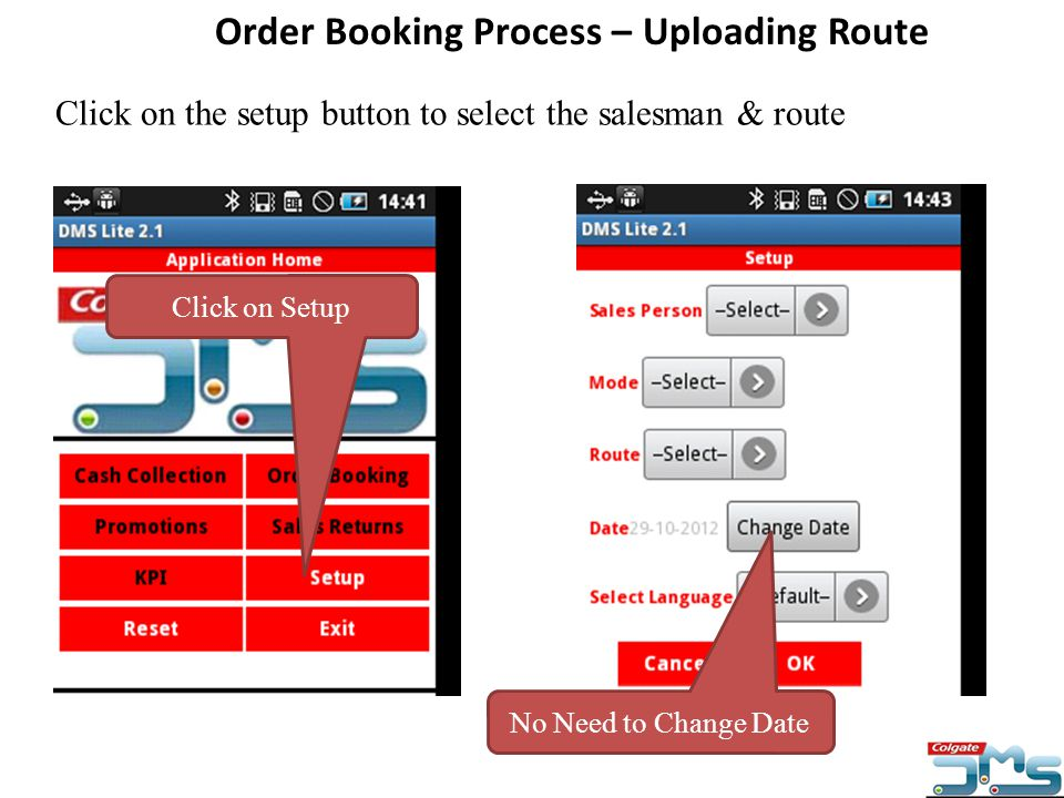 Click on the setup button to select the salesman & route Order Booking Process – Uploading Route Click on Setup No Need to Change Date