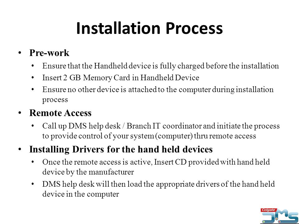 Installation Process..contd Connecting the handheld device to the computer Turn on the hand held device Connect the Handheld device to computer via USB cord Once connected drag the USB logo showed on your hand held device (A ) in downward direction Click on the box USB Connected – (B) (A) (B)