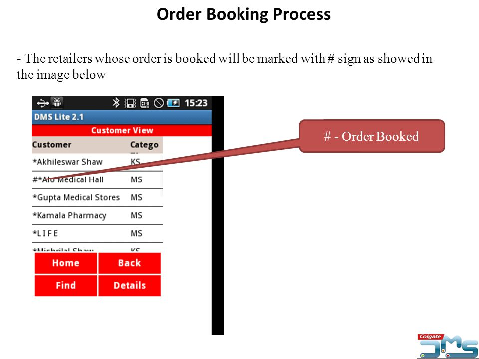 - The retailers whose order is booked will be marked with # sign as showed in the image below Order Booking Process # - Order Booked