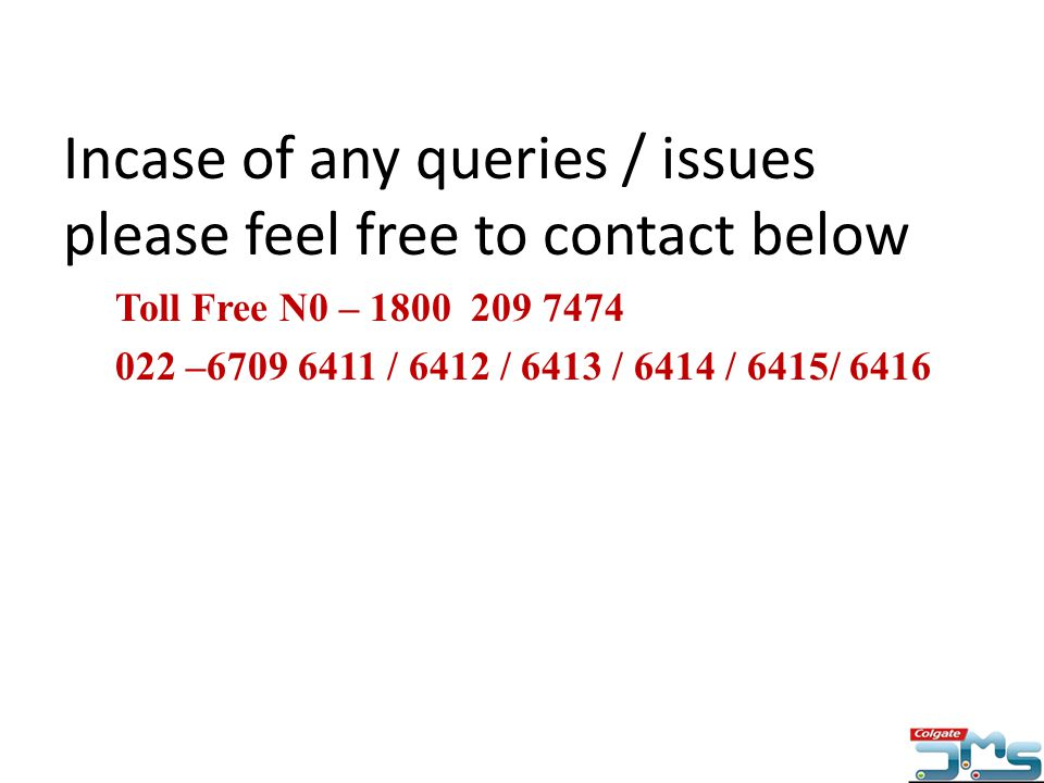 Incase of any queries / issues please feel free to contact below Toll Free N0 – 1800 209 7474 022 –6709 6411 / 6412 / 6413 / 6414 / 6415/ 6416