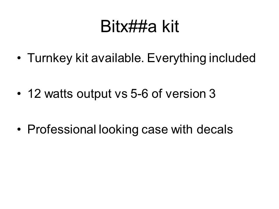 Bitx##a kit Turnkey kit available. Everything included 12 watts output vs 5-6 of version 3 Professional looking case with decals