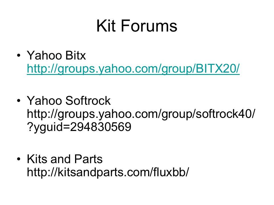 Kit Forums Yahoo Bitx http://groups.yahoo.com/group/BITX20/ http://groups.yahoo.com/group/BITX20/ Yahoo Softrock http://groups.yahoo.com/group/softroc