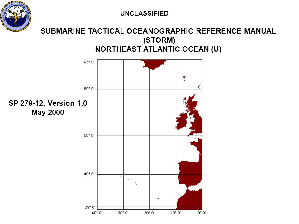 UNCLASSIFIED SUBMARINE TACTICAL OCEANOGRAPHIC REFERENCE MANUAL (STORM) NORTHEAST ATLANTIC OCEAN (U) SP 279-12, Version 1.0 May 2000