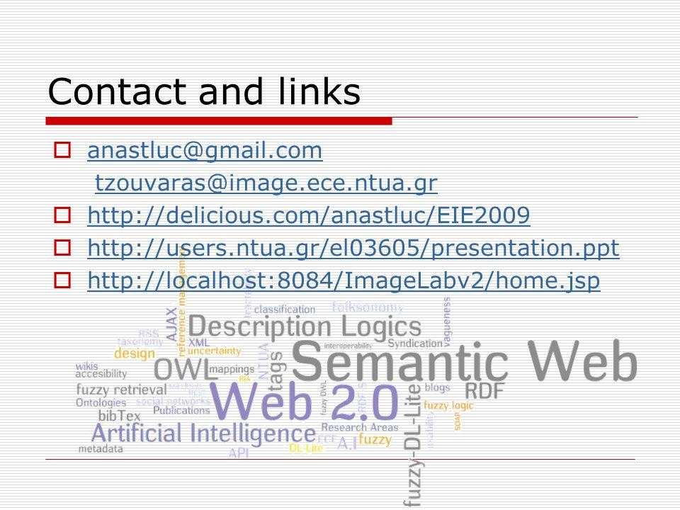Contact and links  anastluc@gmail.com anastluc@gmail.com tzouvaras@image.ece.ntua.gr  http://delicious.com/anastluc/EIE2009 http://delicious.com/anastluc/EIE2009  http://users.ntua.gr/el03605/presentation.ppt http://users.ntua.gr/el03605/presentation.ppt  http://localhost:8084/ImageLabv2/home.jsp http://localhost:8084/ImageLabv2/home.jsp