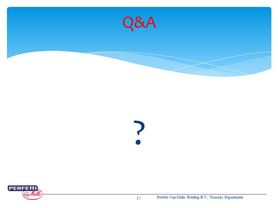 ? Q&A 17 Perfetti Van Melle Holding B.V., Treasury Department