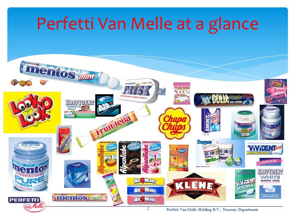 Perfetti Van Melle at a glance 2 Perfetti Van Melle Holding B.V., Treasury Department