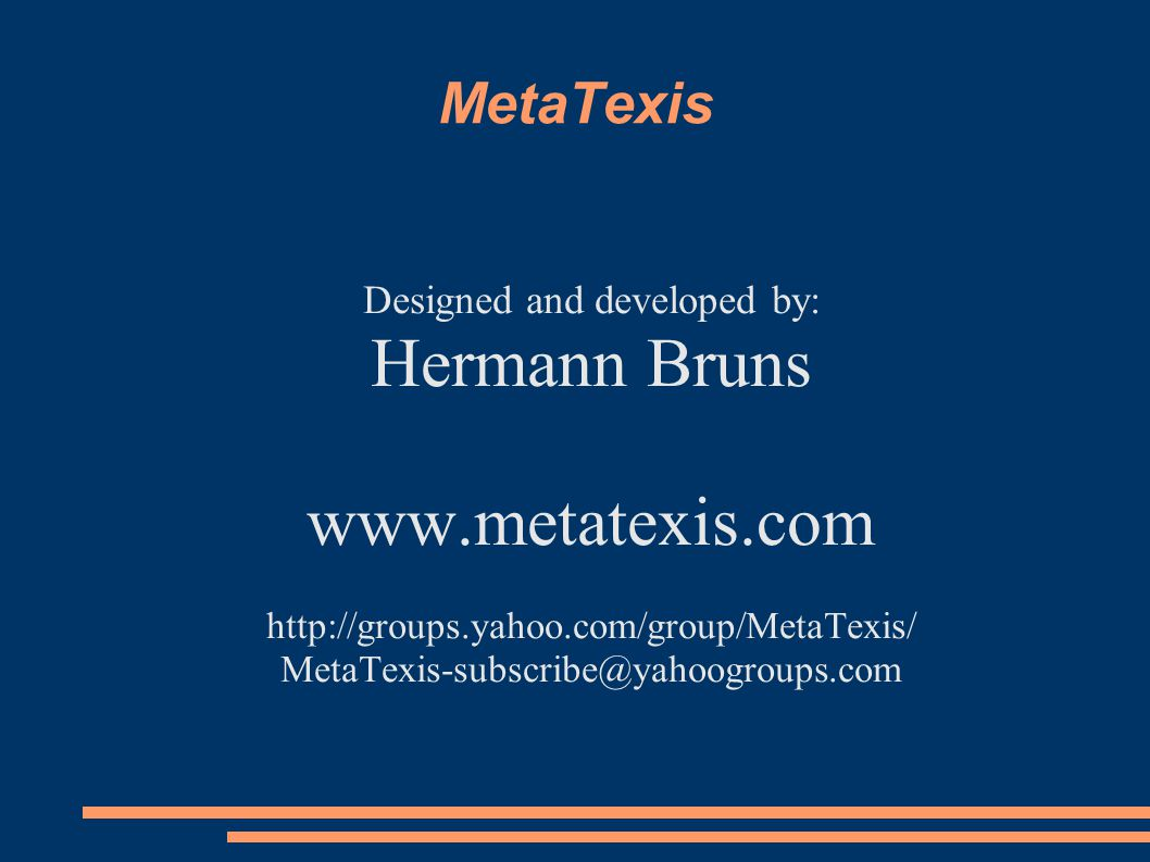 MetaTexis Designed and developed by: Hermann Bruns www.metatexis.com http://groups.yahoo.com/group/MetaTexis/ MetaTexis-subscribe@yahoogroups.com