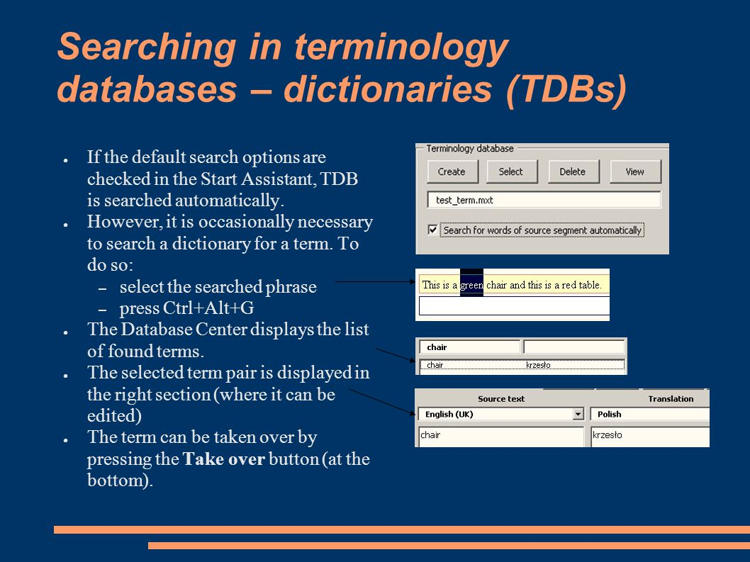 Searching in terminology databases – dictionaries (TDBs) ● If the default search options are checked in the Start Assistant, TDB is searched automatically.