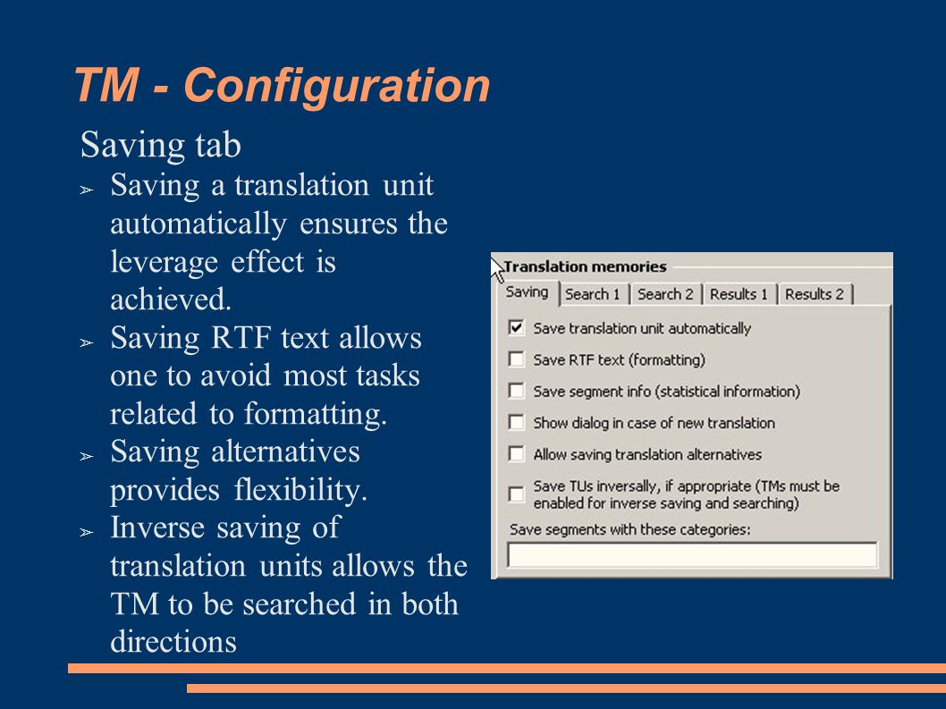 TM - Configuration Saving tab ➢ Saving a translation unit automatically ensures the leverage effect is achieved.