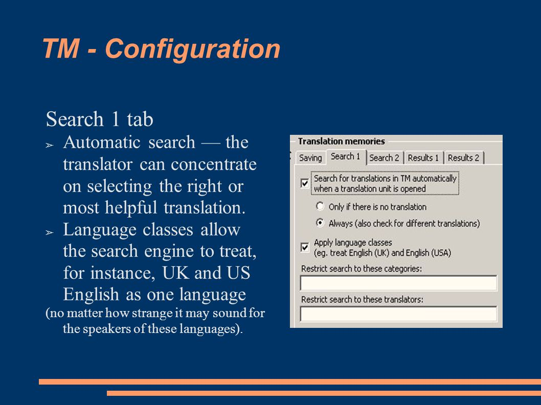 TM - Configuration Search 1 tab ➢ Automatic search — the translator can concentrate on selecting the right or most helpful translation.