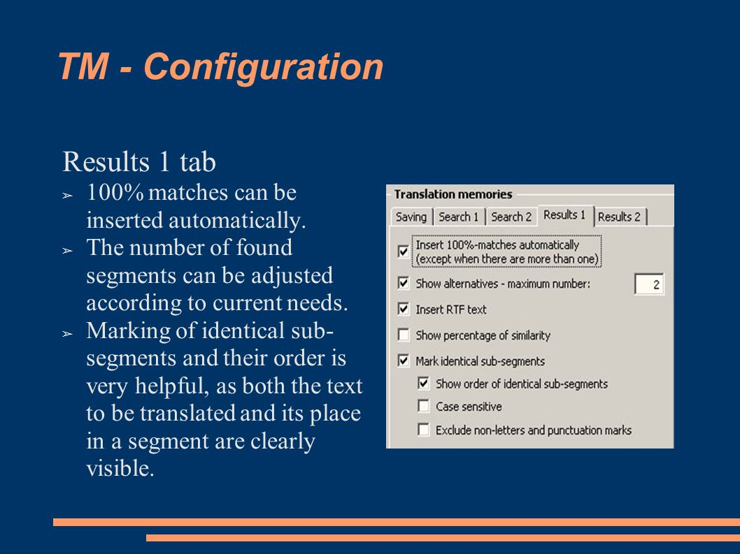 TM - Configuration Results 1 tab ➢ 100% matches can be inserted automatically.