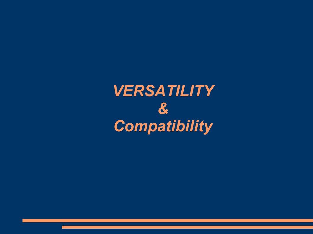 VERSATILITY & Compatibility