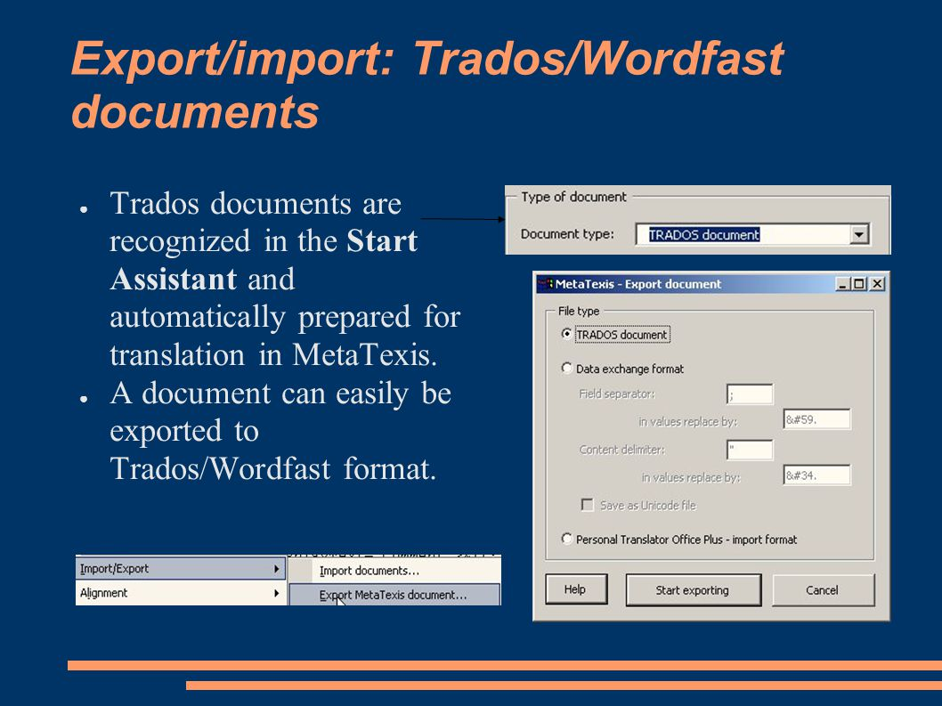 Export/import: Trados/Wordfast documents ● Trados documents are recognized in the Start Assistant and automatically prepared for translation in MetaTexis.