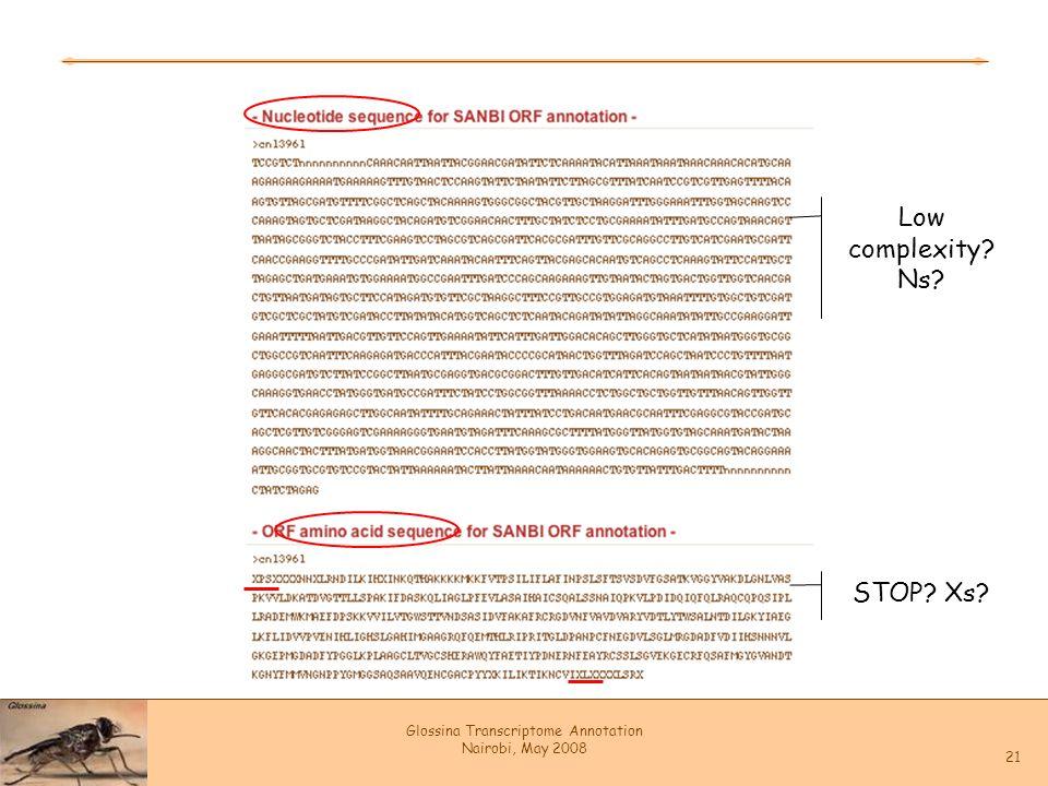 Glossina Transcriptome Annotation Nairobi, May 2008 21 Low complexity? Ns? STOP? Xs?