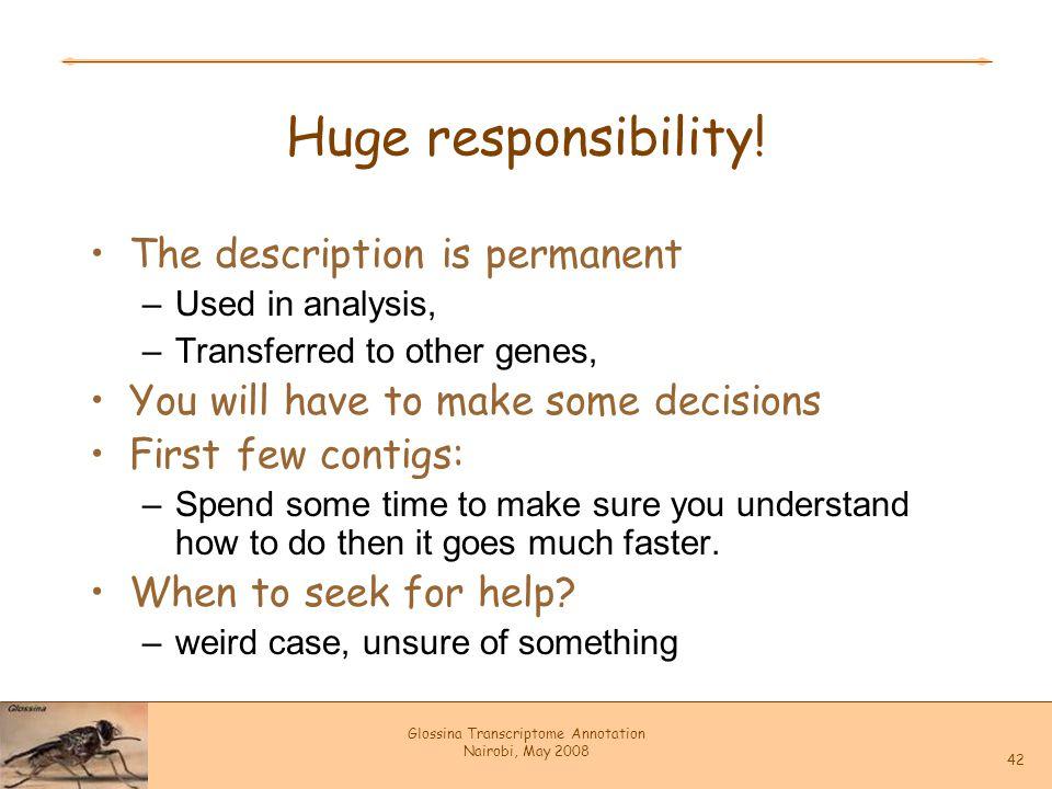 Glossina Transcriptome Annotation Nairobi, May 2008 42 Huge responsibility.
