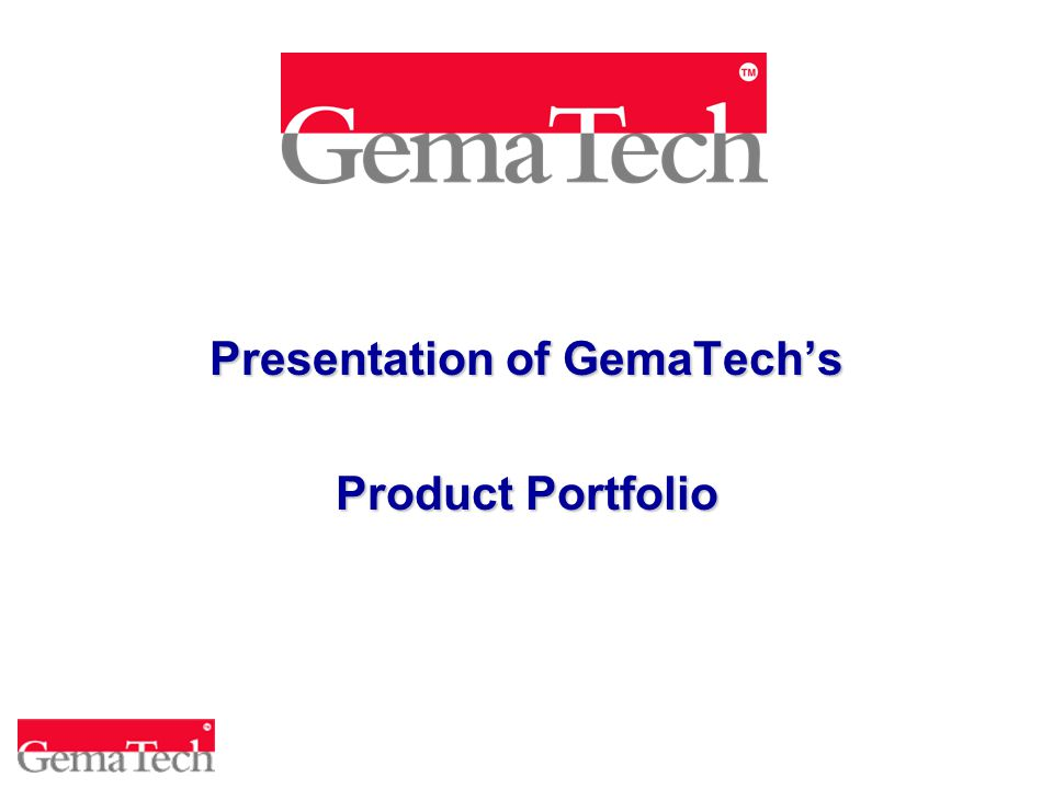 Presentation of GemaTech's Product Portfolio