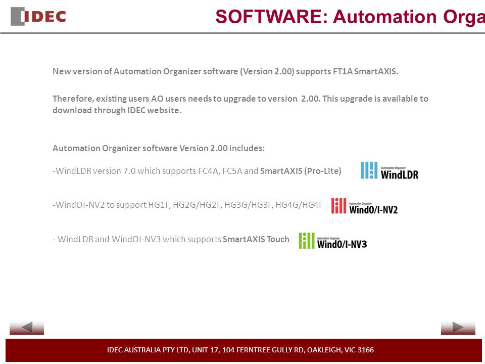 IDEC AUSTRALIA PTY LTD, UNIT 17, 104 FERNTREE GULLY RD, OAKLEIGH, VIC 3166 SOFTWARE: Automation Organizer New version of Automation Organizer software (Version 2.00) supports FT1A SmartAXIS.