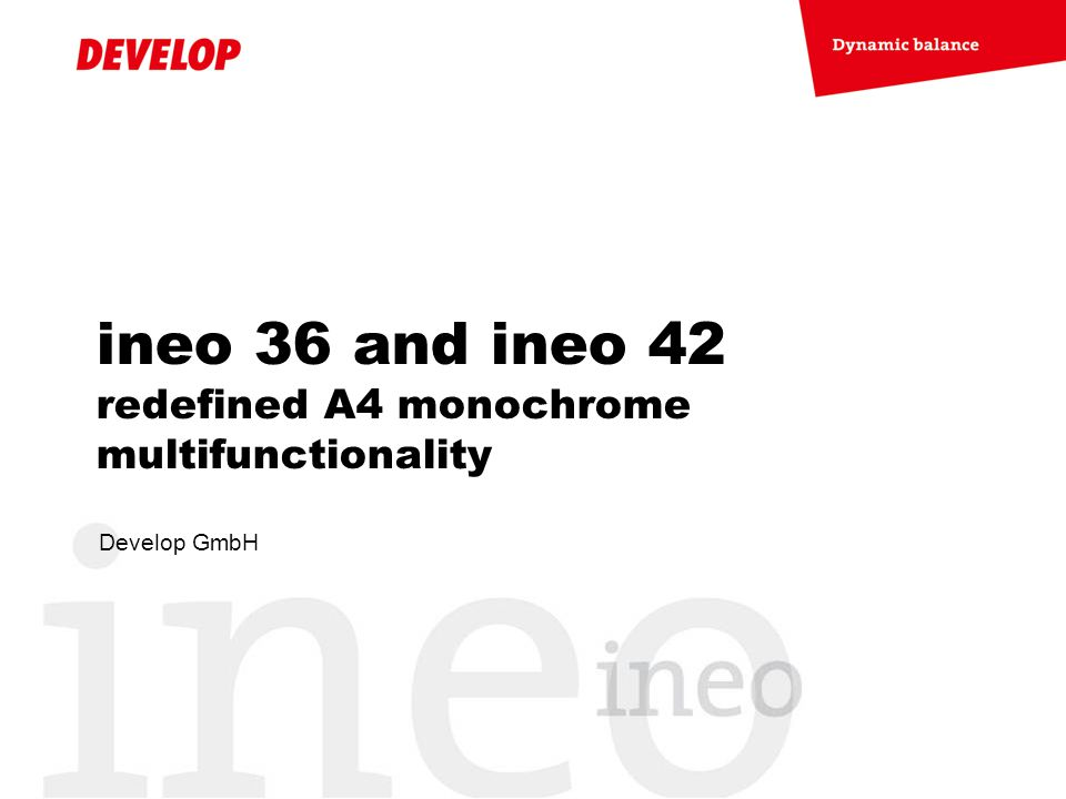 ineo 36 and ineo 42 redefined A4 monochrome multifunctionality Develop GmbH