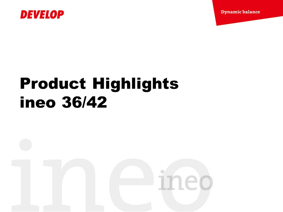 Product Highlights ineo 36/42