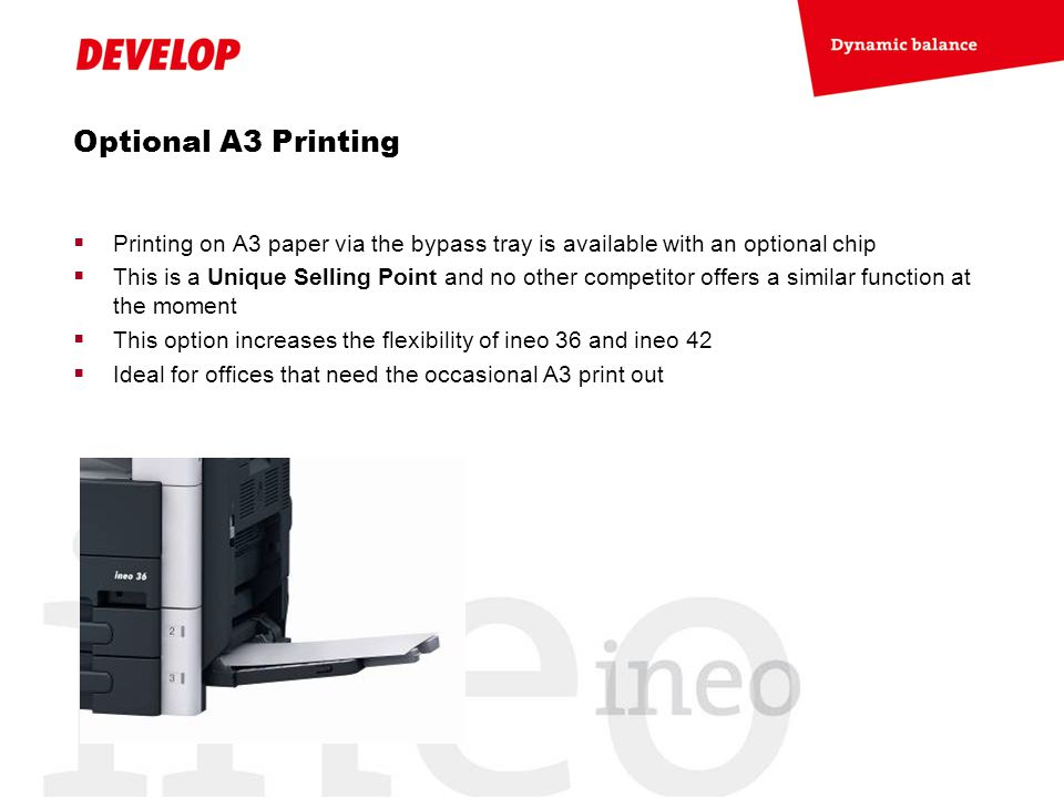  Printing on A3 paper via the bypass tray is available with an optional chip  This is a Unique Selling Point and no other competitor offers a simila
