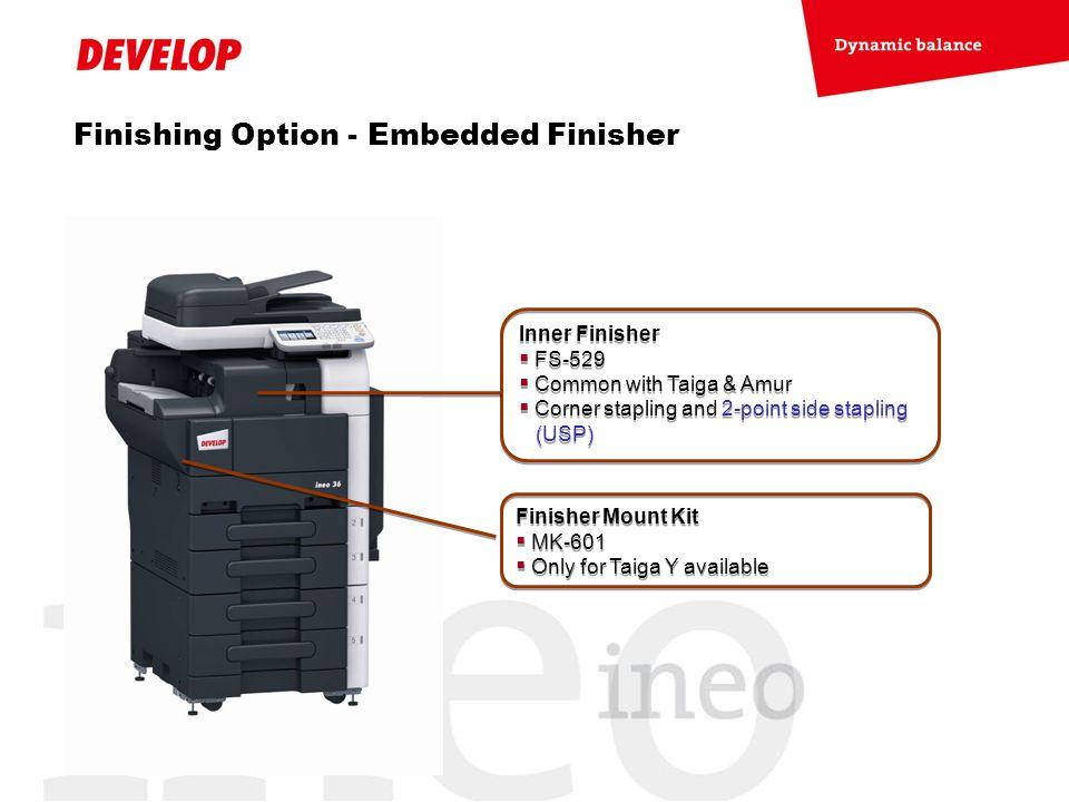 Finishing Option - Embedded Finisher Inner Finisher  FS-529  Common with Taiga & Amur  Corner stapling and 2-point side stapling (USP) Inner Finish