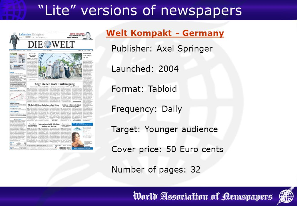 Welt Kompakt - Germany Publisher: Axel Springer Launched: 2004 Format: Tabloid Frequency: Daily Target: Younger audience Cover price: 50 Euro cents Nu