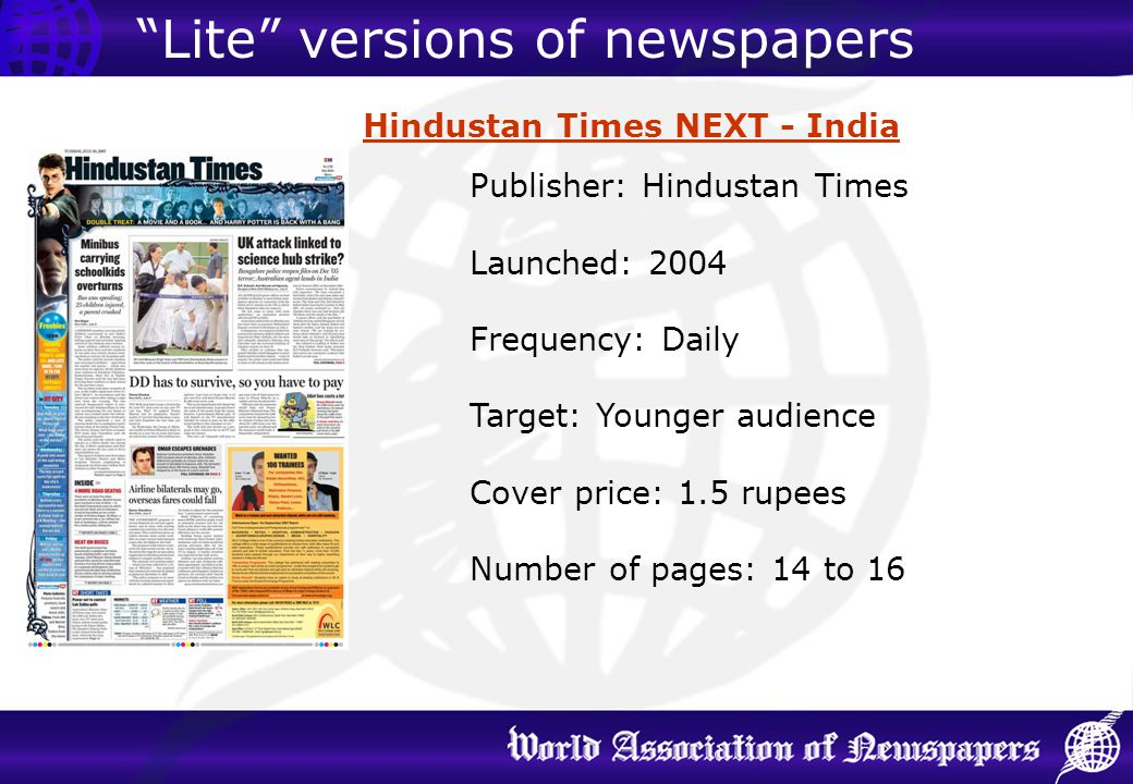 Hindustan Times NEXT - India Publisher: Hindustan Times Launched: 2004 Frequency: Daily Target: Younger audience Cover price: 1.5 rupees Number of pag