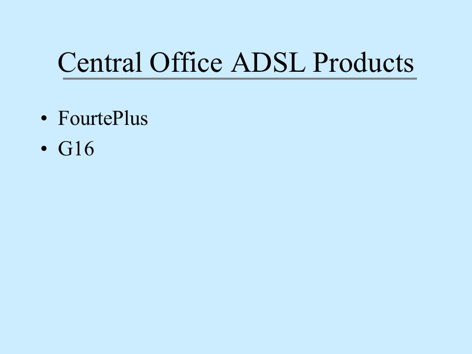 Central Office ADSL Products FourtePlus G16