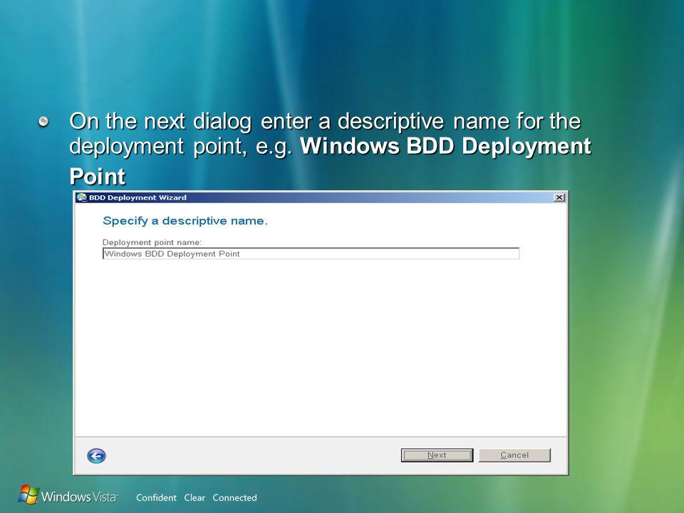 On the next dialog enter a descriptive name for the deployment point, e.g.