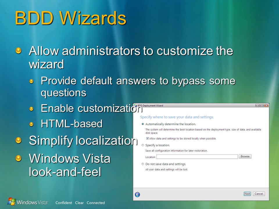 BDD Wizards Allow administrators to customize the wizard Provide default answers to bypass some questions Enable customization HTML-based Simplify localization Windows Vista look-and-feel