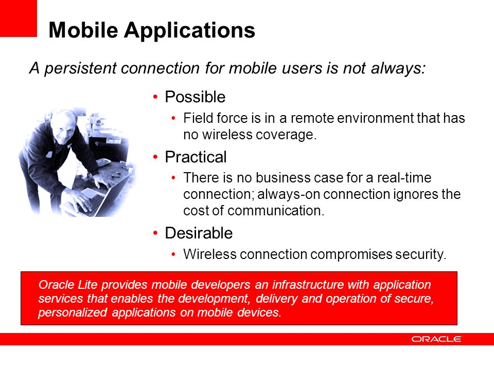 A persistent connection for mobile users is not always: Oracle Lite provides mobile developers an infrastructure with application services that enable