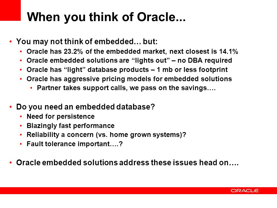 When you think of Oracle... You may not think of embedded… but: Oracle has 23.2% of the embedded market, next closest is 14.1% Oracle embedded solutio