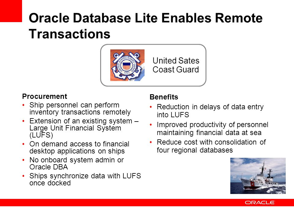 Oracle Database Lite Enables Remote Transactions Procurement Ship personnel can perform inventory transactions remotely Extension of an existing syste