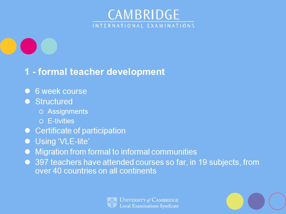 1 - formal teacher development 6 week course Structured  Assignments  E-tivities Certificate of participation Using 'VLE-lite' Migration from formal